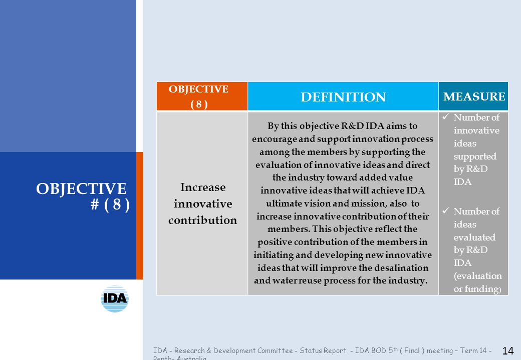 IDA - Research & Development Committee - Status Report - IDA BOD 5 th ( Final ) meeting – Term 14 - Perth- Australia 14 OBJECTIVE # ( 8 ) OBJECTIVE (