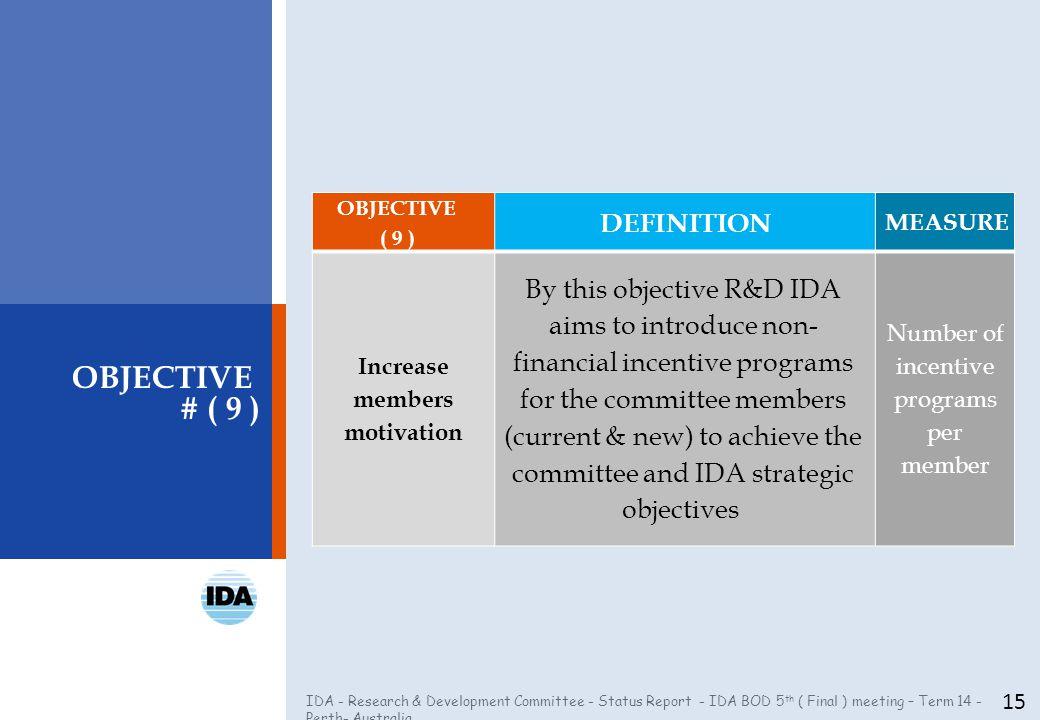 IDA - Research & Development Committee - Status Report - IDA BOD 5 th ( Final ) meeting – Term 14 - Perth- Australia 15 OBJECTIVE # ( 9 ) OBJECTIVE (