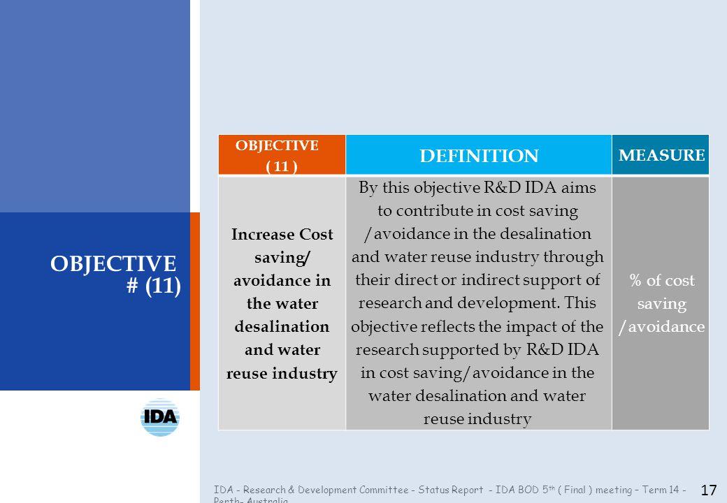 IDA - Research & Development Committee - Status Report - IDA BOD 5 th ( Final ) meeting – Term 14 - Perth- Australia 17 OBJECTIVE # (11) OBJECTIVE ( 1