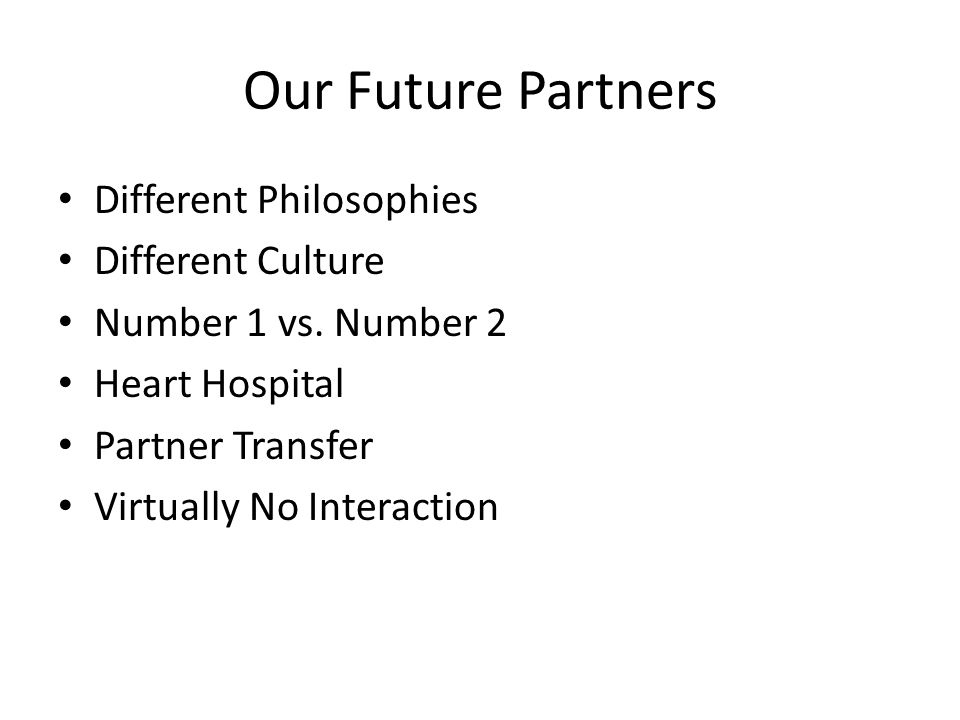 Our Future Partners Different Philosophies Different Culture Number 1 vs.