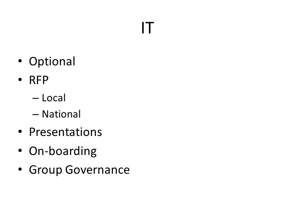 IT Optional RFP – Local – National Presentations On-boarding Group Governance