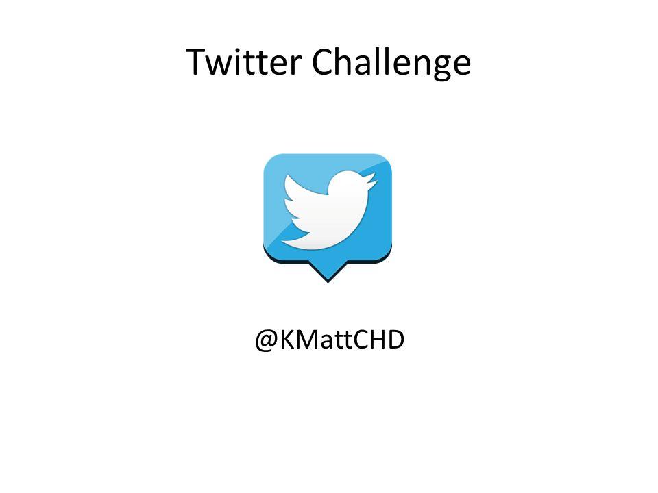Twitter Challenge @KMattCHD