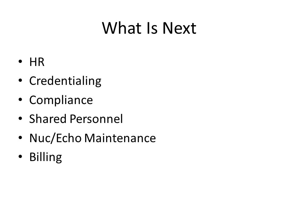What Is Next HR Credentialing Compliance Shared Personnel Nuc/Echo Maintenance Billing