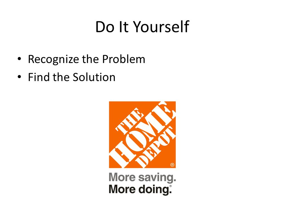 Do It Yourself Recognize the Problem Find the Solution