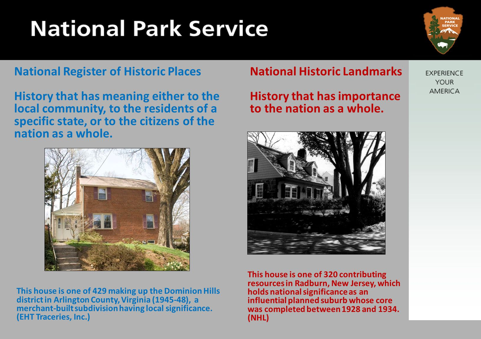 National Register of Historic Places History that has meaning either to the local community, to the residents of a specific state, or to the citizens of the nation as a whole.
