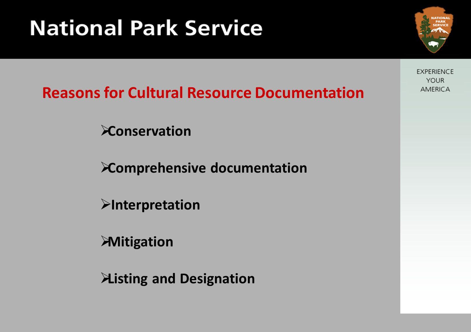 Conservation  Comprehensive documentation  Interpretation  Mitigation  Listing and Designation Reasons for Cultural Resource Documentation