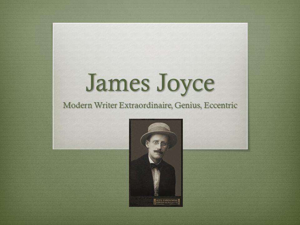 James Joyce Modern Writer Extraordinaire, Genius, Eccentric