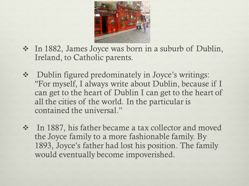  In 1882, James Joyce was born in a suburb of Dublin, Ireland, to Catholic parents.