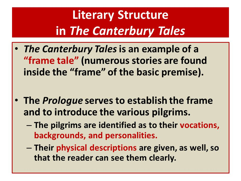 """Literary Structure in The Canterbury Tales The Canterbury Tales is an example of a """"frame tale"""" (numerous stories are found inside the """"frame"""" of the"""