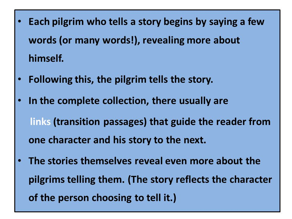 Each pilgrim who tells a story begins by saying a few words (or many words!), revealing more about himself. Following this, the pilgrim tells the stor