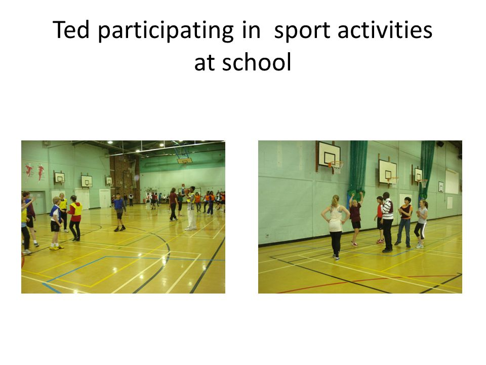 Ted participating in sport activities at school