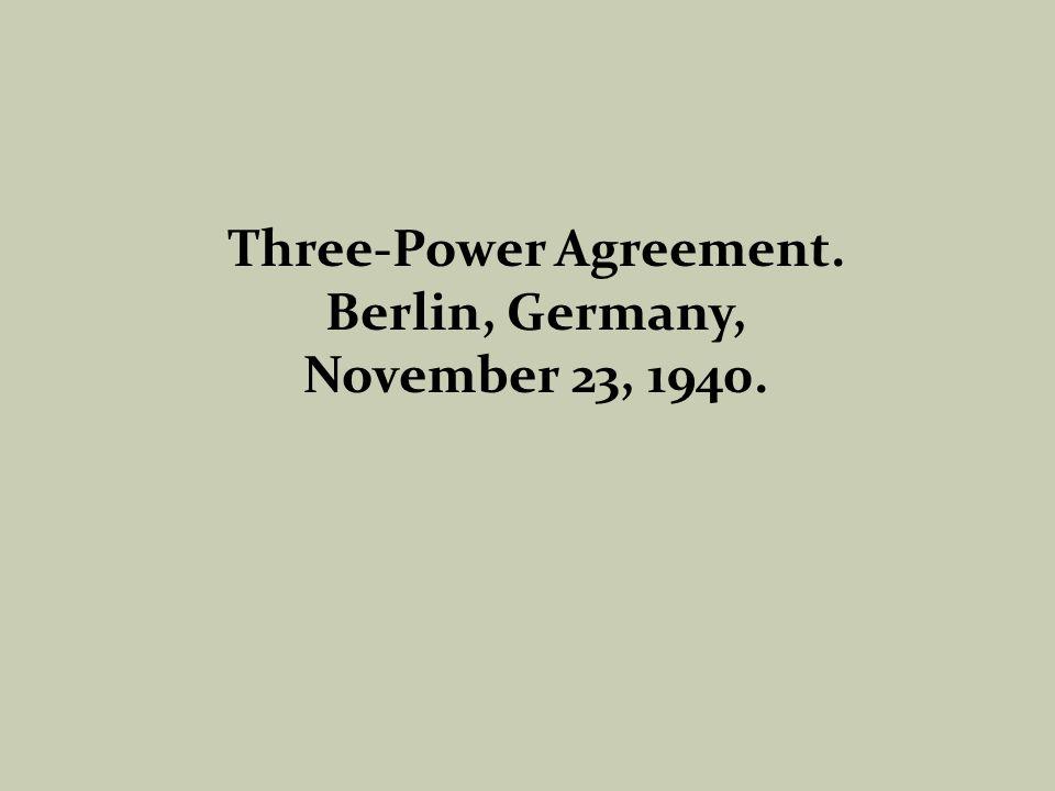 Three-Power Agreement. Berlin, Germany, November 23, 1940.