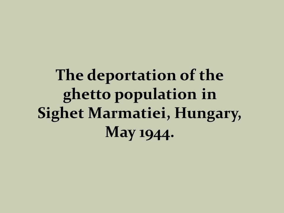 The deportation of the ghetto population in Sighet Marmatiei, Hungary, May 1944.