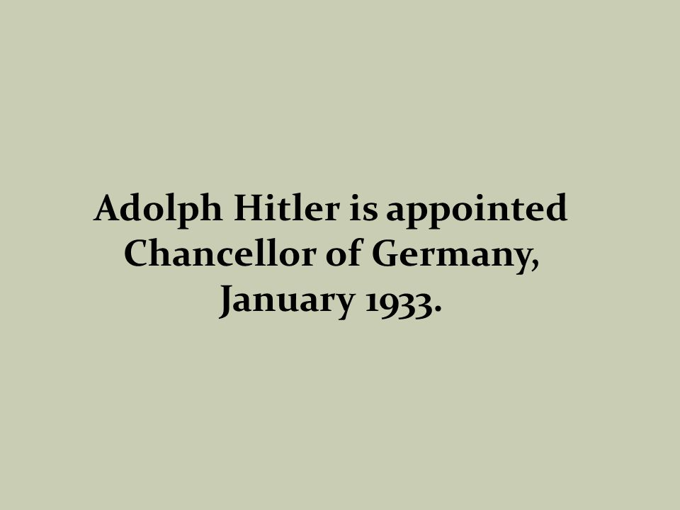 Adolph Hitler is appointed Chancellor of Germany, January 1933.