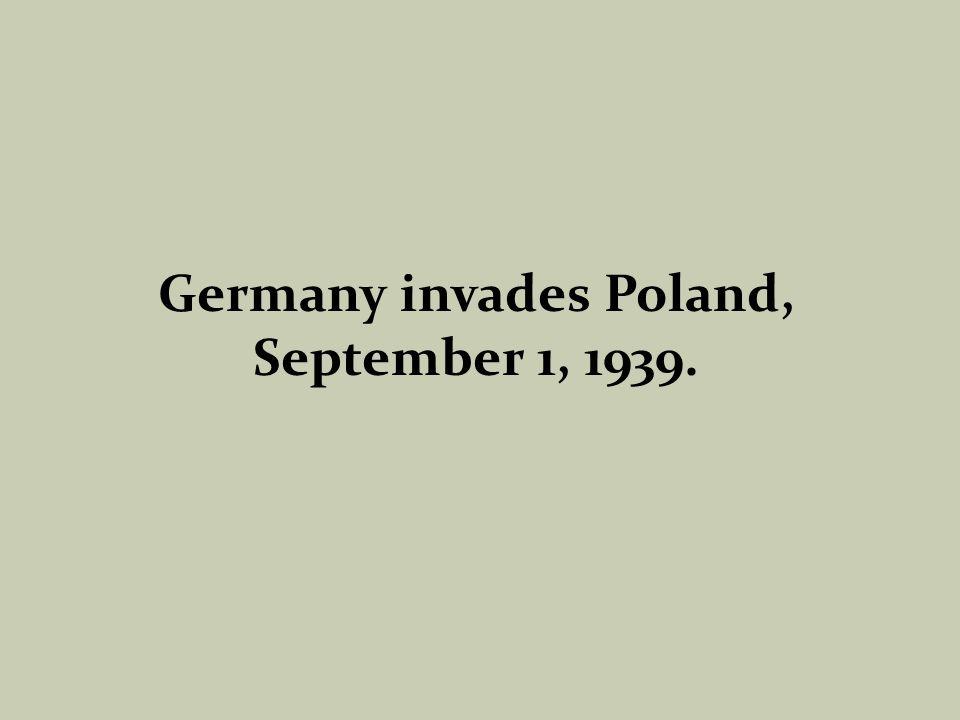 Germany invades Poland, September 1, 1939.