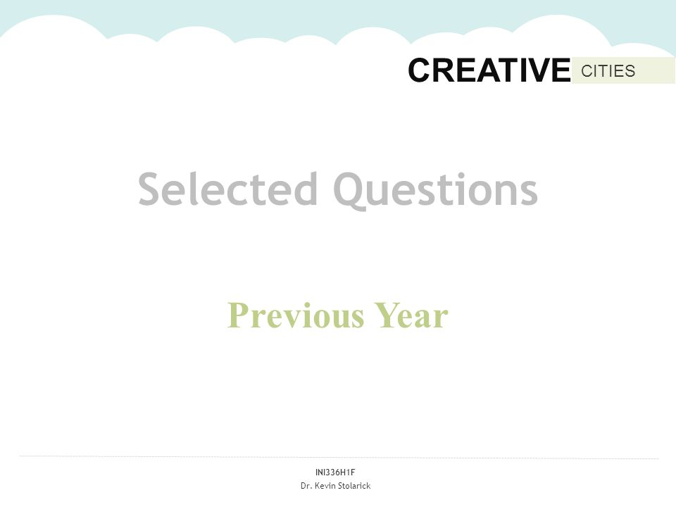 INI336H1F Dr. Kevin Stolarick CREATIVE CITIES Selected Questions Previous Year