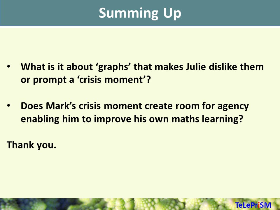 Summing Up What is it about 'graphs' that makes Julie dislike them or prompt a 'crisis moment'.