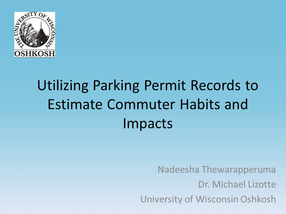 Utilizing Parking Permit Records to Estimate Commuter Habits and Impacts Nadeesha Thewarapperuma Dr.