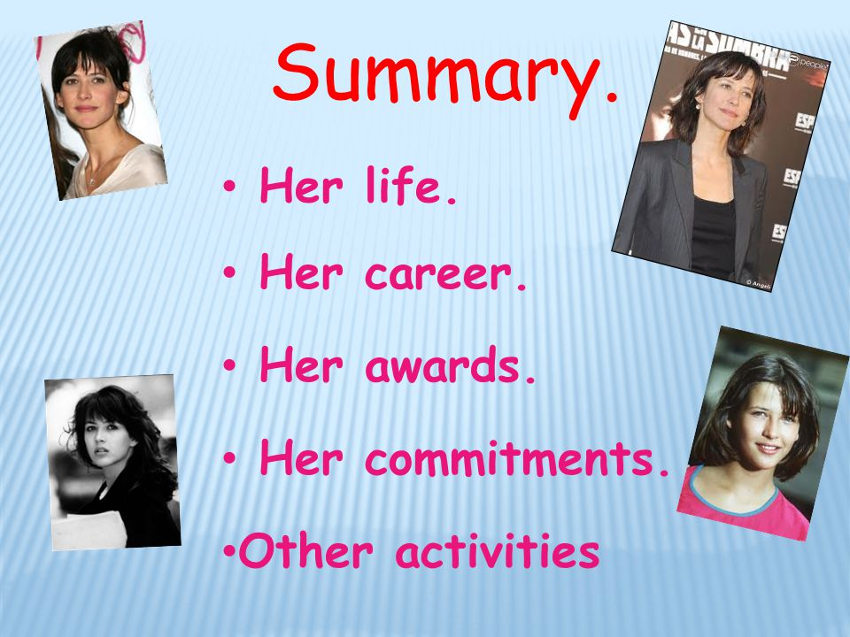 Summary. Her career. Her awards. Her life. Her commitments. Other activities