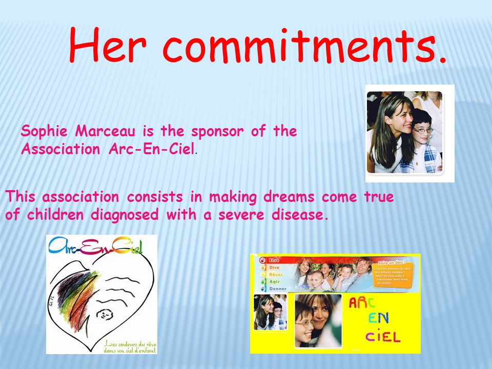 Her commitments. Sophie Marceau is the sponsor of the Association Arc-En-Ciel.