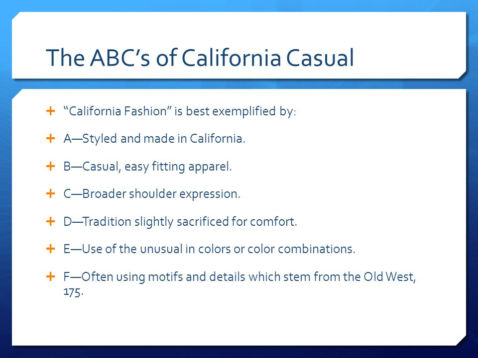 The ABC's of California Casual  California Fashion is best exemplified by:  A—Styled and made in California.