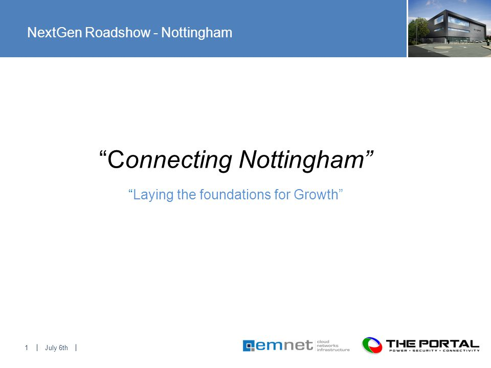 July 6th1 Laying the foundations for Growth Connecting Nottingham NextGen Roadshow - Nottingham