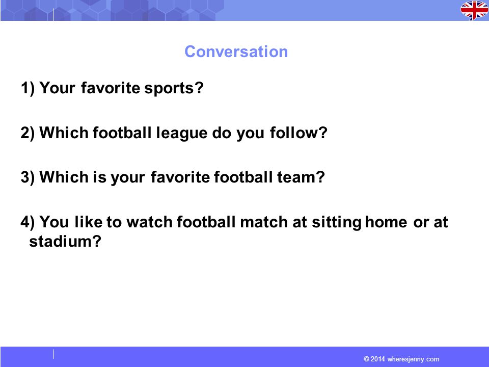 © 2014 wheresjenny.com Conversation 1) Your favorite sports.