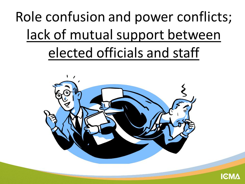Role confusion and power conflicts; lack of mutual support between elected officials and staff