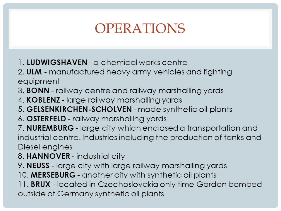 OPERATIONS (CONTINUED) 12.STUTTGART - large plants producing jet and Heinkel planes 13.