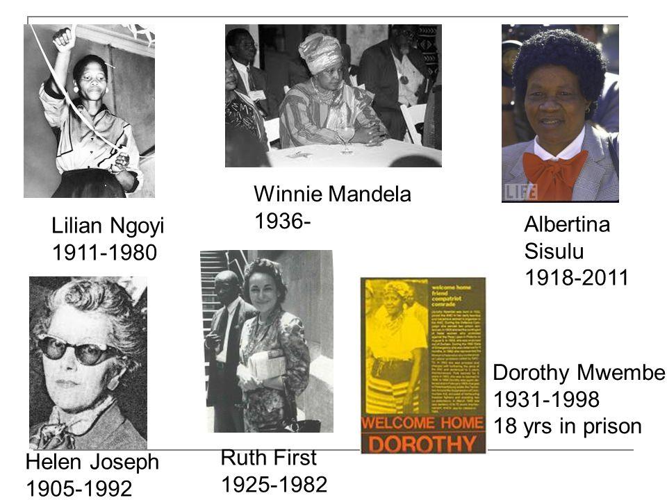 Lilian Ngoyi 1911-1980 Winnie Mandela 1936- Albertina Sisulu 1918-2011 Helen Joseph 1905-1992 Ruth First 1925-1982 Dorothy Mwembe 1931-1998 18 yrs in prison