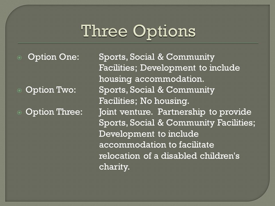  Option One: Sports, Social & Community Facilities; Development to include housing accommodation.
