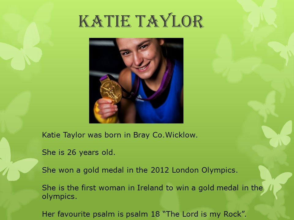Katie Taylor Katie Taylor was born in Bray Co.Wicklow.