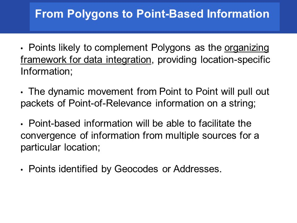 From Polygons to Point-Based Information Points likely to complement Polygons as the organizing framework for data integration, providing location-spe