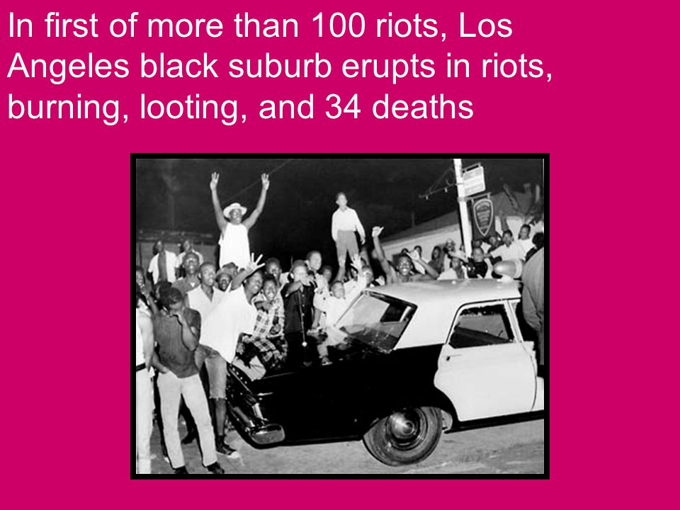 In first of more than 100 riots, Los Angeles black suburb erupts in riots, burning, looting, and 34 deaths