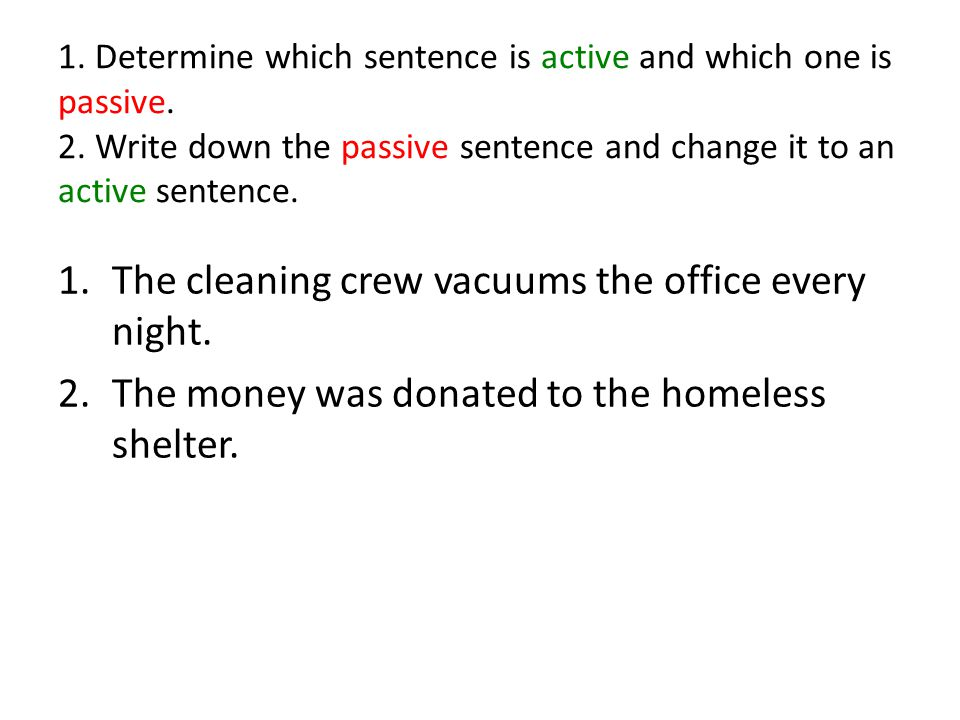 1. Determine which sentence is active and which one is passive.