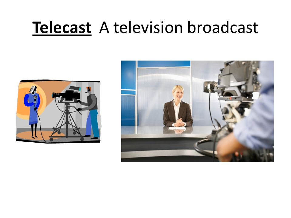 Telecast A television broadcast