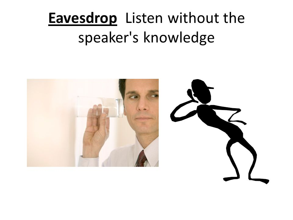 Eavesdrop Listen without the speaker s knowledge