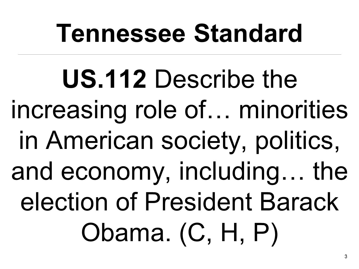 Tennessee Standard 3 US.112 Describe the increasing role of… minorities in American society, politics, and economy, including… the election of President Barack Obama.