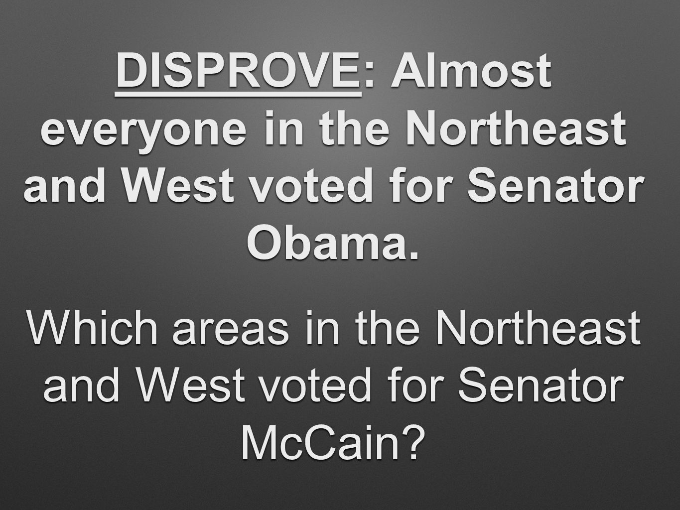 DISPROVE: Almost everyone in the Northeast and West voted for Senator Obama.