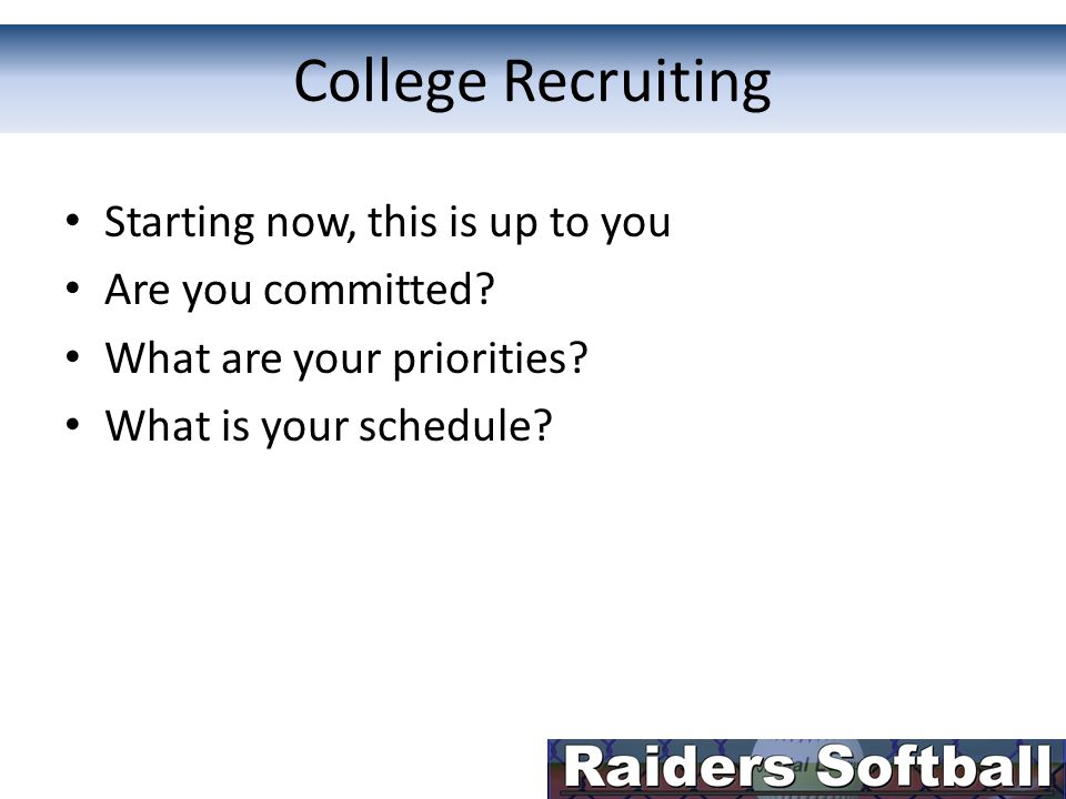 Junior Goals Commit before end of summer Live your priorities Generate real interest – Focus efforts on your top 5 schools Communicate your interest to coaches – Face to face meetings – Update your resume – Transcripts – Video