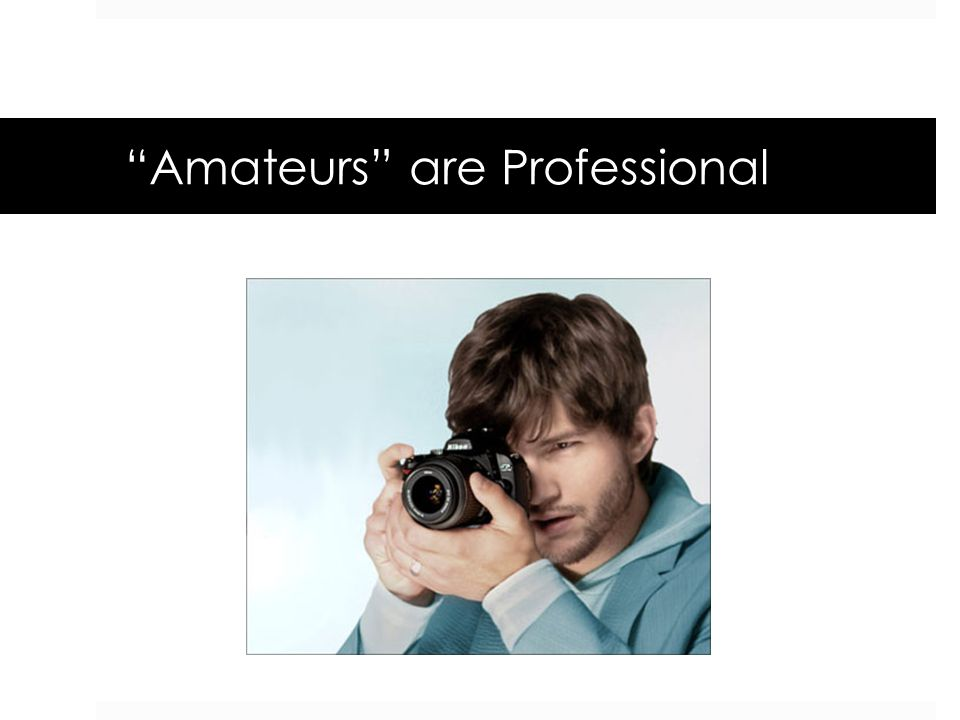 """Amateurs"" are Professional"