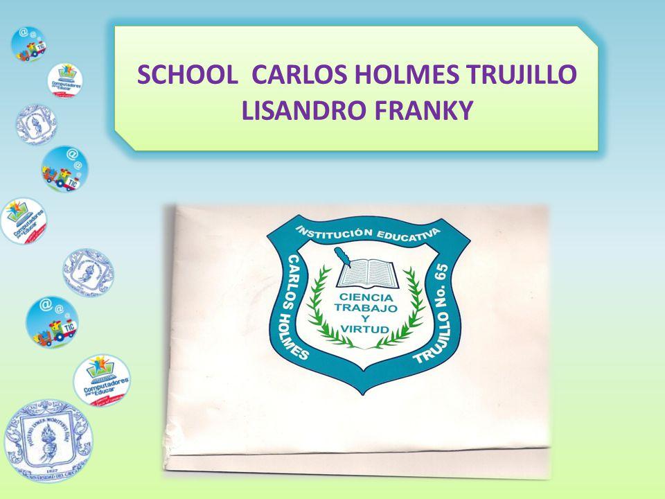 SCHOOL CARLOS HOLMES TRUJILLO LISANDRO FRANKY