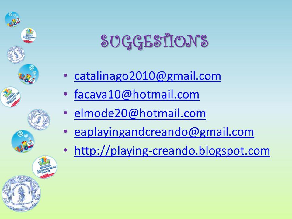 SUGGESTIONS catalinago2010@gmail.com facava10@hotmail.com elmode20@hotmail.com eaplayingandcreando@gmail.com http://playing-creando.blogspot.com