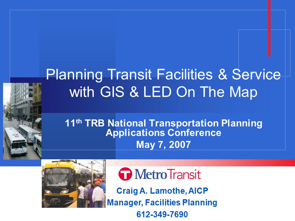Planning Transit Facilities & Service with GIS & LED On The Map 11 th TRB National Transportation Planning Applications Conference May 7, 2007 Craig A.