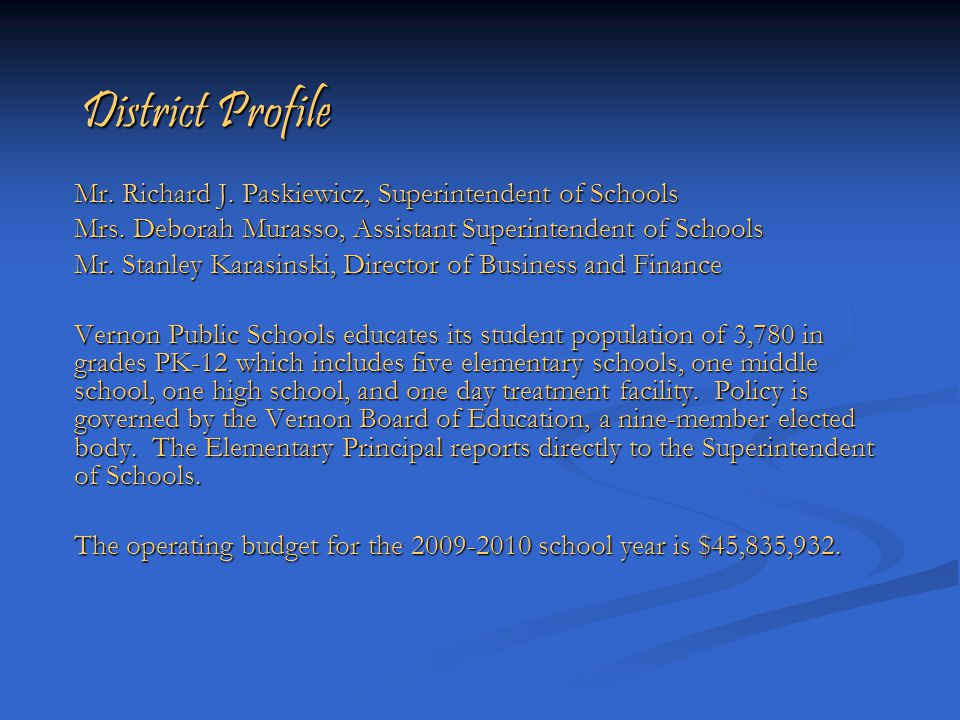 District Profile Mr. Richard J. Paskiewicz, Superintendent of Schools Mrs.