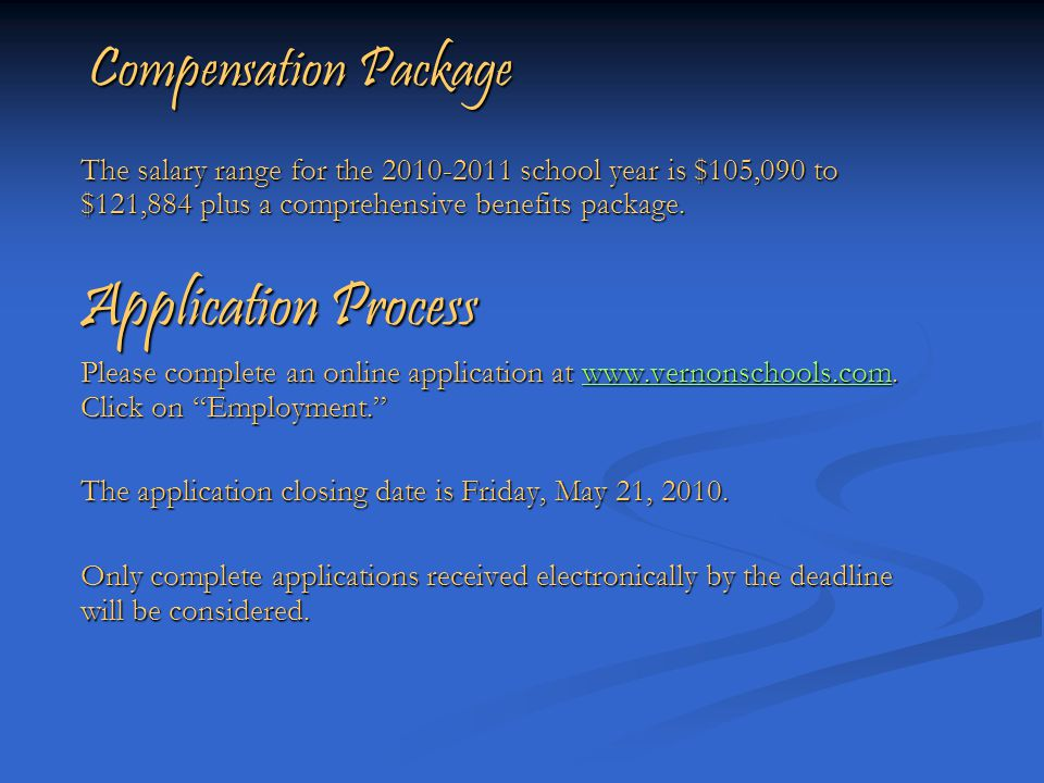 Compensation Package The salary range for the 2010-2011 school year is $105,090 to $121,884 plus a comprehensive benefits package.
