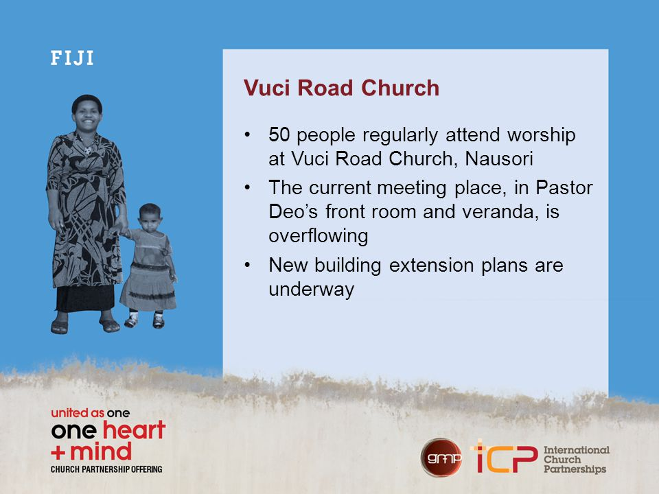 Vuci Road Church 50 people regularly attend worship at Vuci Road Church, Nausori The current meeting place, in Pastor Deo's front room and veranda, is