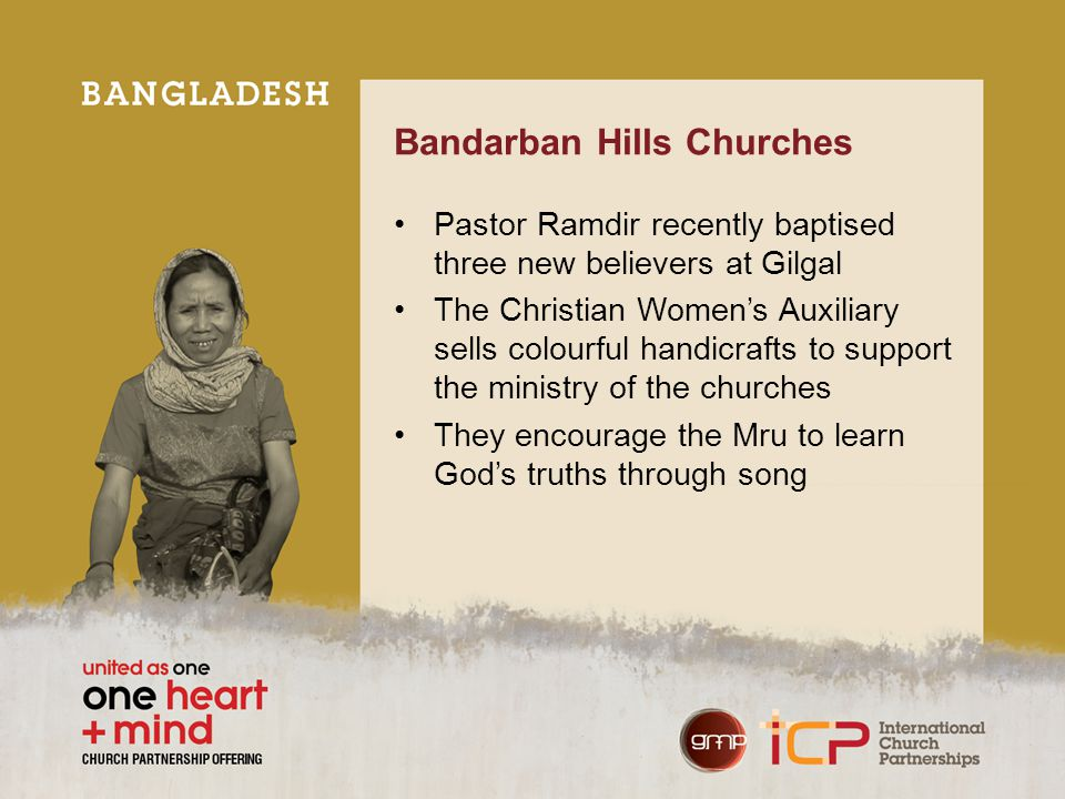 Bandarban Hills Churches Pastor Ramdir recently baptised three new believers at Gilgal The Christian Women's Auxiliary sells colourful handicrafts to