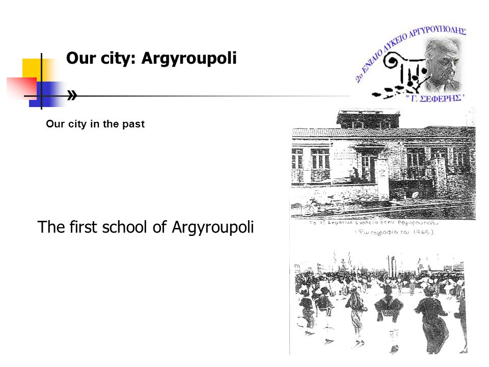 Our city: Argyroupoli Our city today: Argyroupoli is a suburb of Athens.