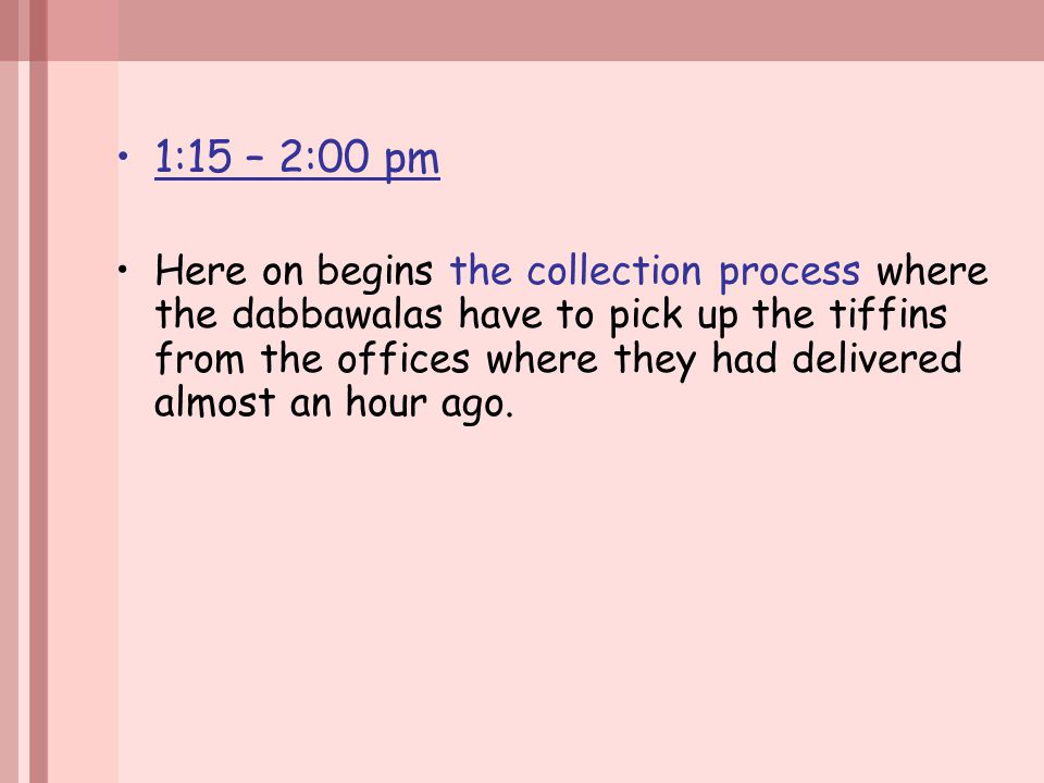 1:15 – 2:00 pm Here on begins the collection process where the dabbawalas have to pick up the tiffins from the offices where they had delivered almost